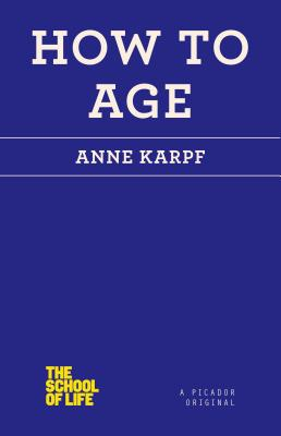 How to Age By Karpf, Anne